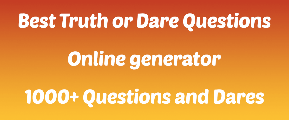 1000 Truth Or Dare Questions For Kids Teens And Adults